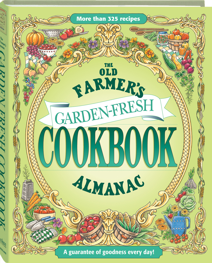 Comfort Food Recipes From The Old Farmer S Almanac: Garden-Fresh Cookbook Vegetables Fruits Healthy Recipes